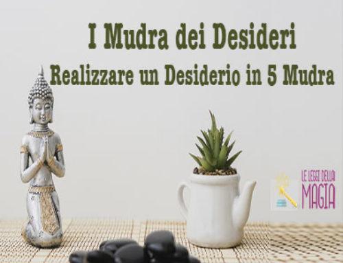 I Mudra dei Desideri: Come realizzare un Desiderio in 5 Mudra