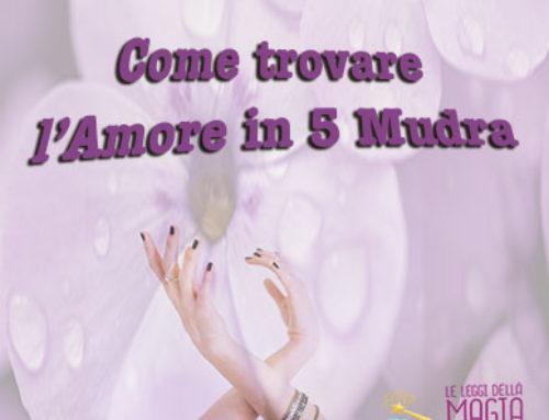 Come trovare l'Amore in 5 Mudra