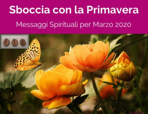 Sboccia come la Primavera: Messaggi Spirituali Marzo'20