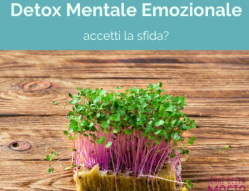 Detox Mentale Emozionale: accetti la sfida?